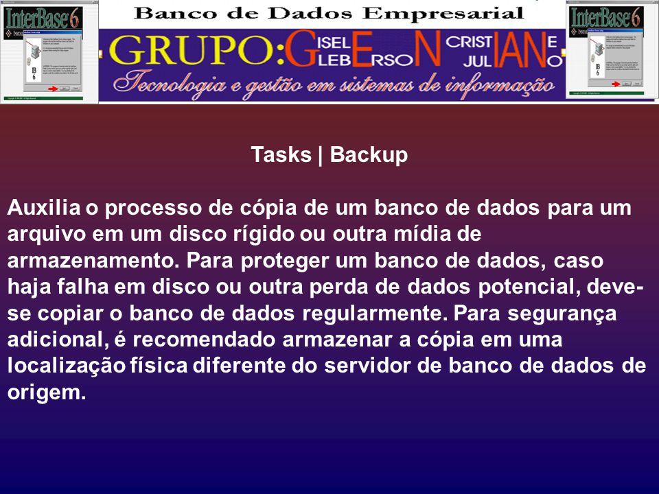 Tasks | Backup Auxilia o processo de cópia de um banco de dados para um arquivo em um disco rígido ou outra mídia de armazenamento.