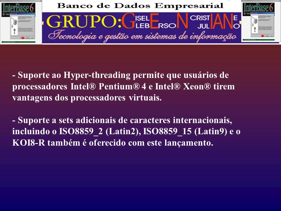 - Suporte ao Hyper-threading permite que usuários de processadores Intel® Pentium® 4 e Intel® Xeon® tirem vantagens dos processadores virtuais.