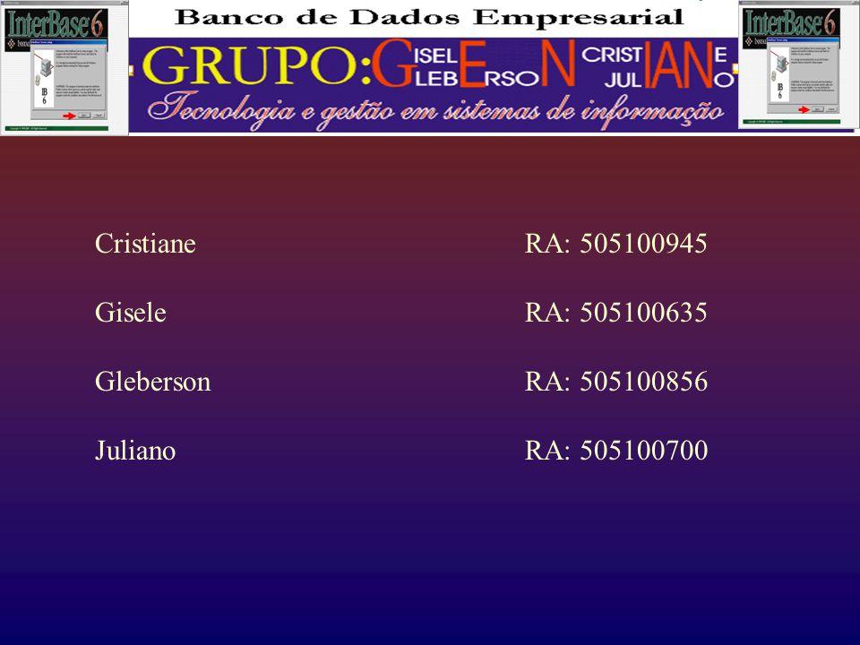CristianeRA: 505100945 GiseleRA: 505100635 Gleberson RA: 505100856 Juliano RA: 505100700
