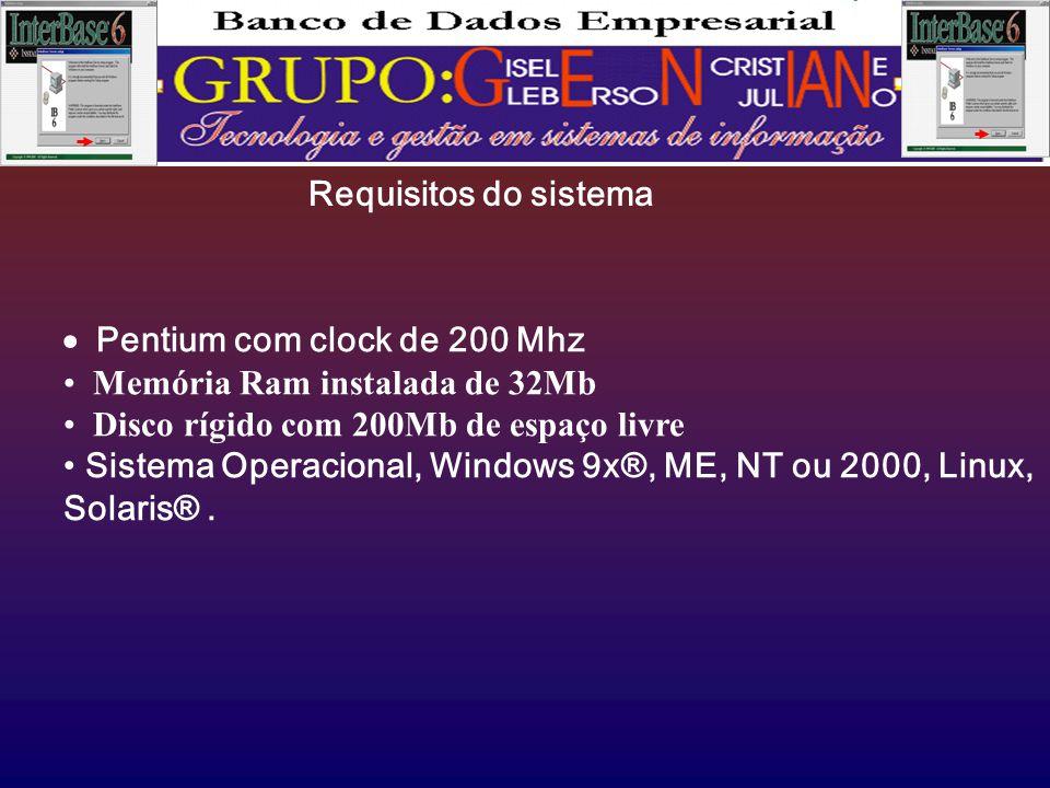  Pentium com clock de 200 Mhz • Memória Ram instalada de 32Mb • Disco rígido com 200Mb de espaço livre • Sistema Operacional, Windows 9x®, ME, NT ou 2000, Linux, Solaris®.