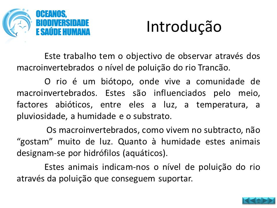 Introdução Este trabalho tem o objectivo de observar através dos macroinvertebrados o nível de poluição do rio Trancão. O rio é um biótopo, onde vive