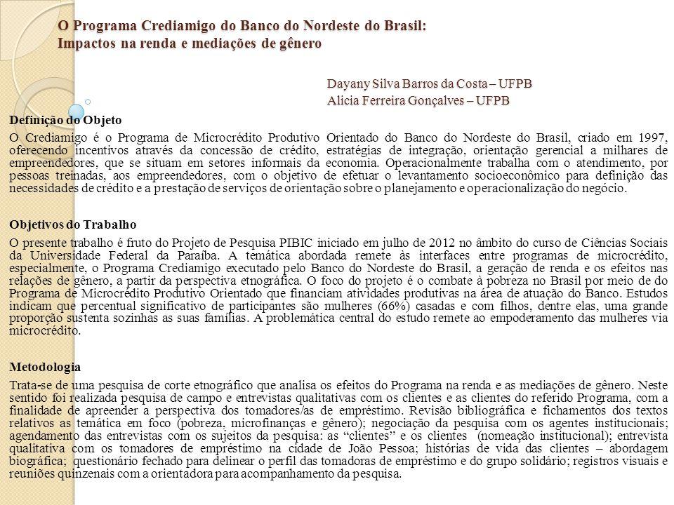 O Programa Crediamigo do Banco do Nordeste do Brasil: Impactos na renda e mediações de gênero Dayany Silva Barros da Costa – UFPB Alicia Ferreira Gonç