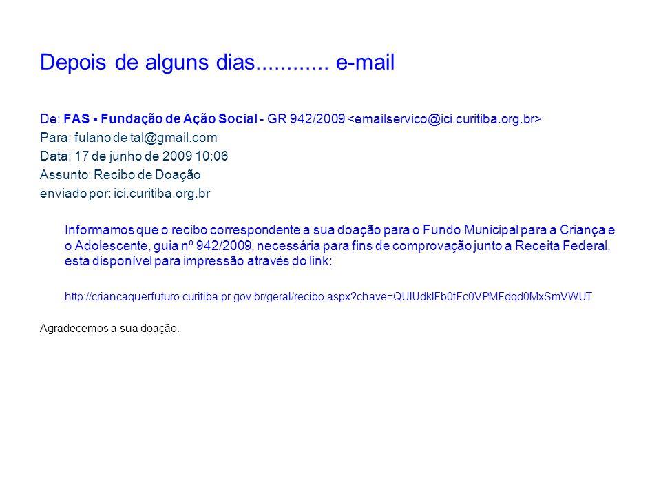 Depois de alguns dias............ e-mail De: FAS - Fundação de Ação Social - GR 942/2009 Para: fulano de tal@gmail.com Data: 17 de junho de 2009 10:06