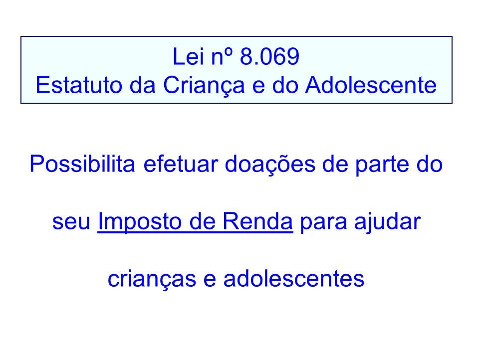 Lei nº 8.069 Estatuto da Criança e do Adolescente Possibilita efetuar doações de parte do seu Imposto de Renda para ajudar crianças e adolescentes