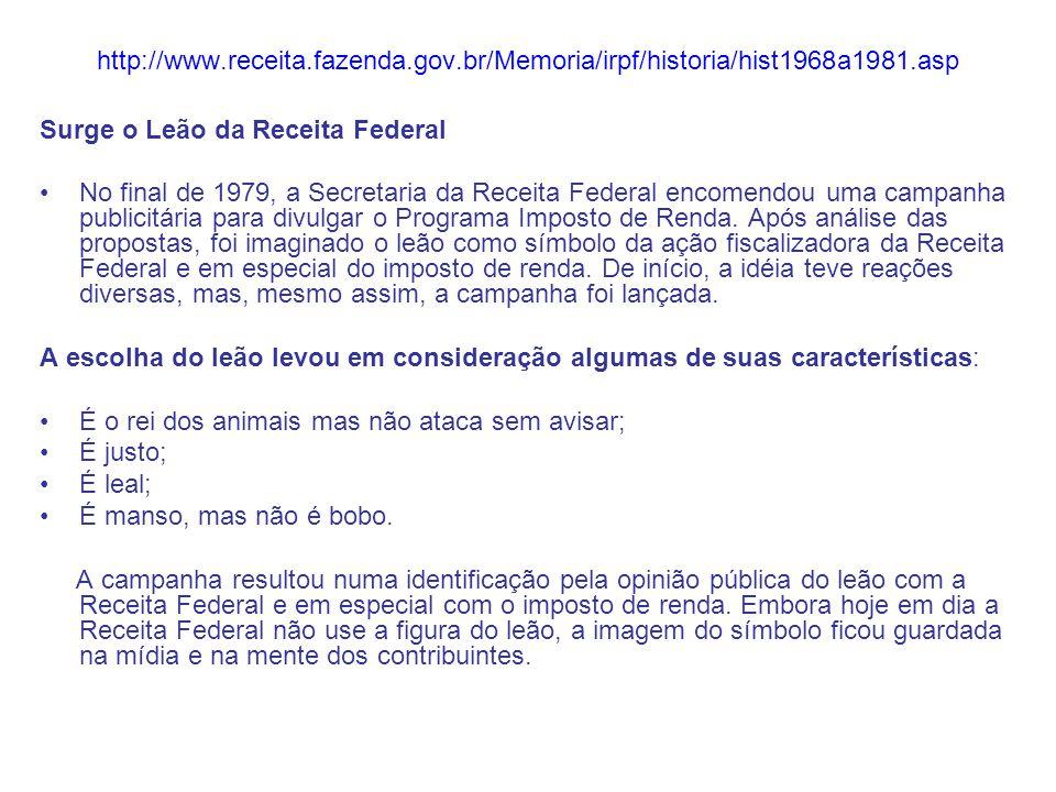 http://www.receita.fazenda.gov.br/Memoria/irpf/historia/hist1968a1981.asp Surge o Leão da Receita Federal •No final de 1979, a Secretaria da Receita F