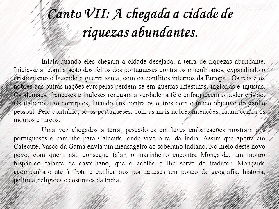 Canto VII: A chegada a cidade de riquezas abundantes. Inicia quando eles chegam a cidade desejada, a terra de riquezas abundante. Inicia-se a comparaç