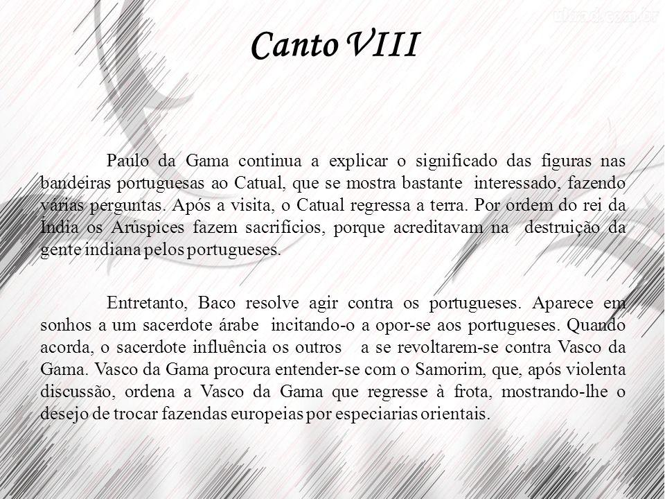 Canto VIII Paulo da Gama continua a explicar o significado das figuras nas bandeiras portuguesas ao Catual, que se mostra bastante interessado, fazend