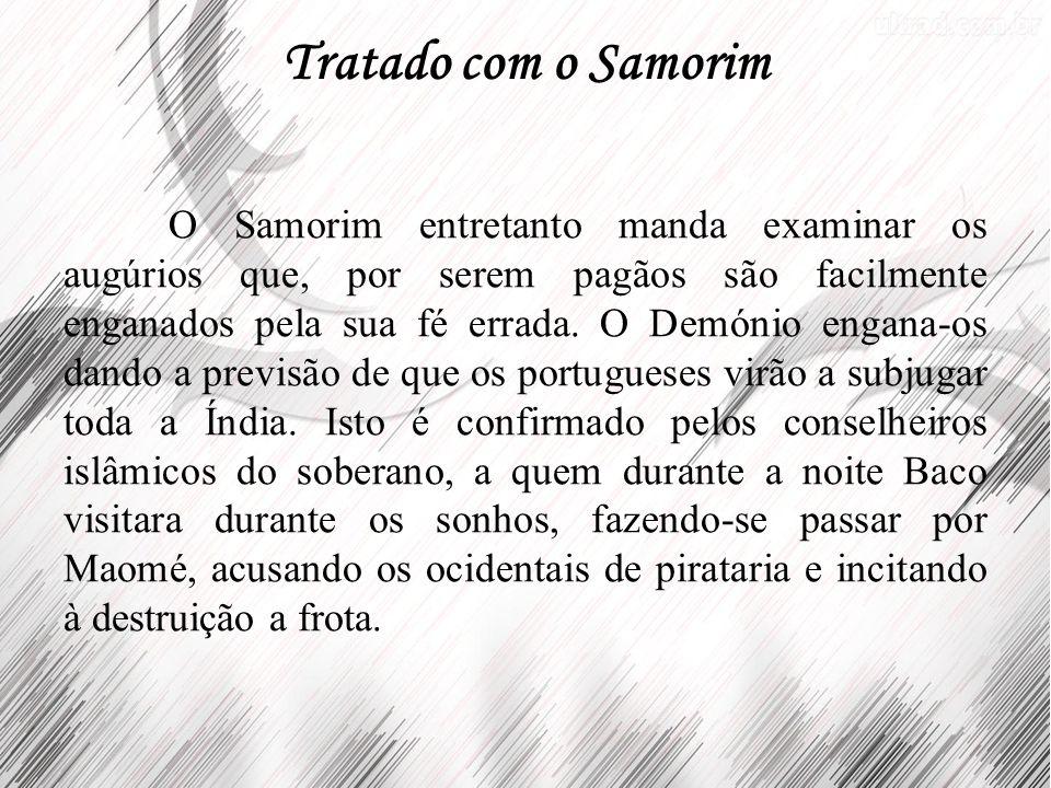 Tratado com o Samorim O Samorim entretanto manda examinar os augúrios que, por serem pagãos são facilmente enganados pela sua fé errada. O Demónio eng