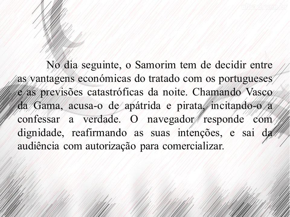 No dia seguinte, o Samorim tem de decidir entre as vantagens económicas do tratado com os portugueses e as previsões catastróficas da noite. Chamando