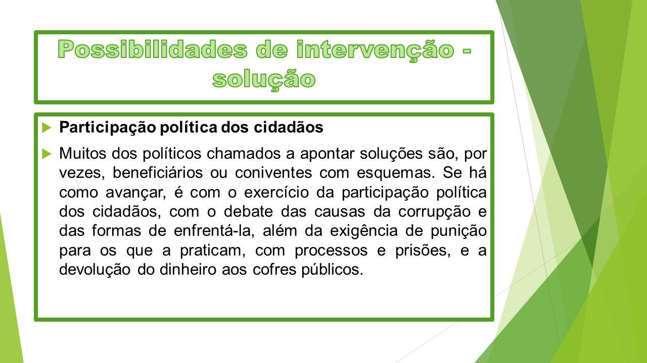  Participação política dos cidadãos  Muitos dos políticos chamados a apontar soluções são, por vezes, beneficiários ou coniventes com esquemas. Se h