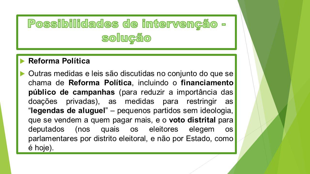 Reforma Política  Outras medidas e leis são discutidas no conjunto do que se chama de Reforma Política, incluindo o financiamento público de campan