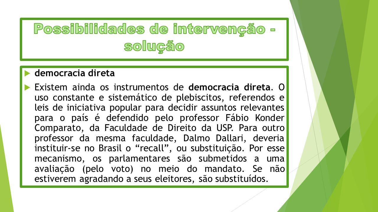  democracia direta  Existem ainda os instrumentos de democracia direta. O uso constante e sistemático de plebiscitos, referendos e leis de iniciativ
