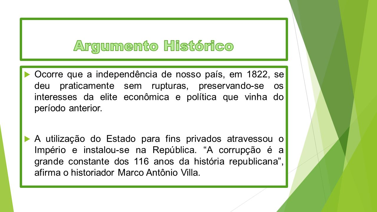  A corrupção não assumiu sempre a mesma forma, pois o próprio Estado brasileiro passou por vários momentos e diversas formas de organização.
