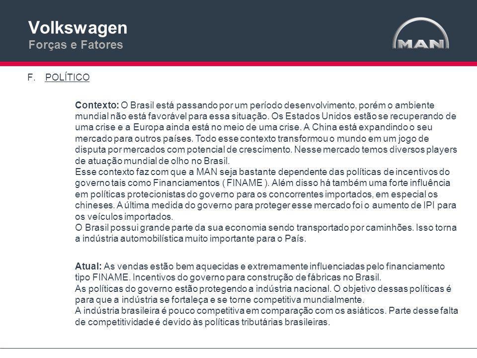 Volkswagen Forças e Fatores F.POLÍTICO Contexto: O Brasil está passando por um período desenvolvimento, porém o ambiente mundial não está favorável para essa situação.