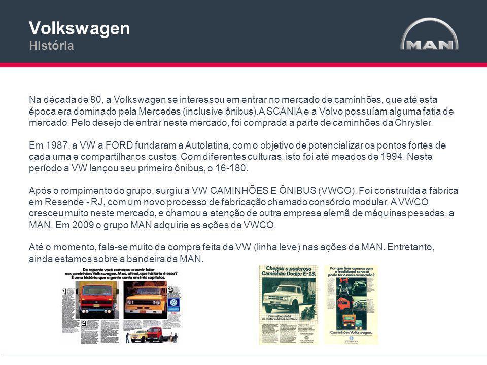 Volkswagen História Na década de 80, a Volkswagen se interessou em entrar no mercado de caminhões, que até esta época era dominado pela Mercedes (inclusive ônibus).A SCANIA e a Volvo possuíam alguma fatia de mercado.