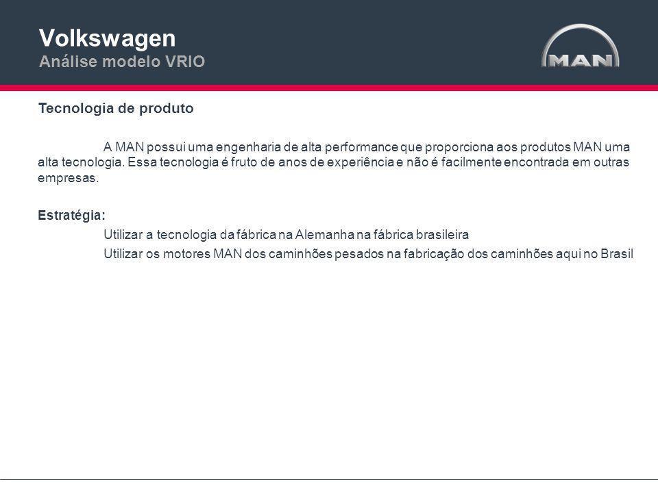 Volkswagen Análise modelo VRIO Tecnologia de produto A MAN possui uma engenharia de alta performance que proporciona aos produtos MAN uma alta tecnologia.