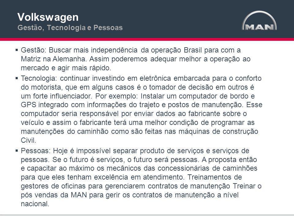 Volkswagen Gestão, Tecnologia e Pessoas  Gestão: Buscar mais independência da operação Brasil para com a Matriz na Alemanha.