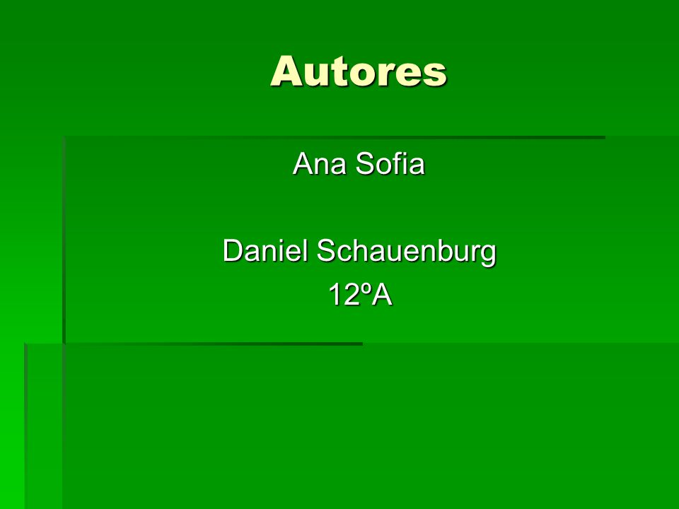Autores Autores Ana Sofia Daniel Schauenburg 12ºA