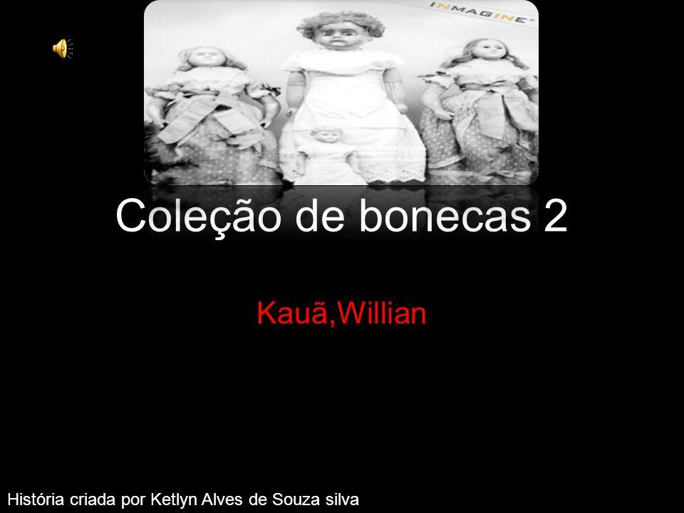 Coleção de bonecas 2 Kauã,Willian f four dolls (PTG00784002) História criada por Ketlyn Alves de Souza silva
