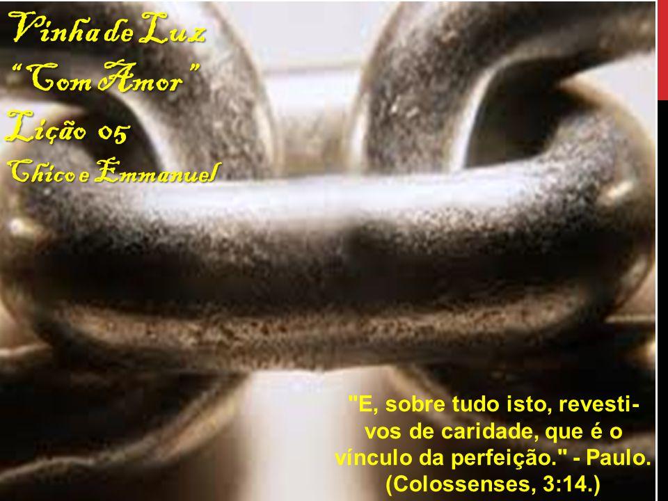 05- COM AMOR E, sobre tudo isto, revesti-vos de caridade, que é o vínculo da perfeição. - Paulo.