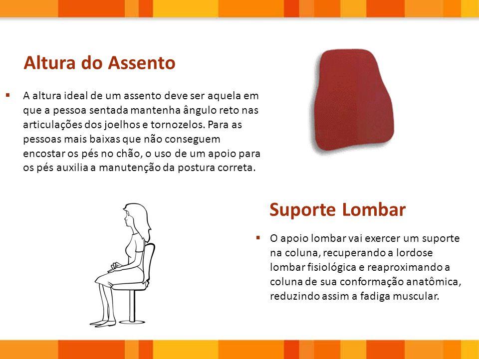 Altura do Assento  A altura ideal de um assento deve ser aquela em que a pessoa sentada mantenha ângulo reto nas articulações dos joelhos e tornozelo