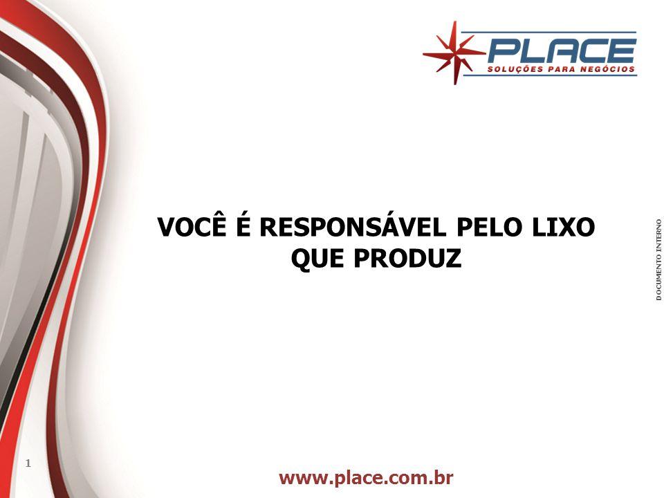 www.place.com.br 1 DOCUMENTO INTERNO VOCÊ É RESPONSÁVEL PELO LIXO QUE PRODUZ