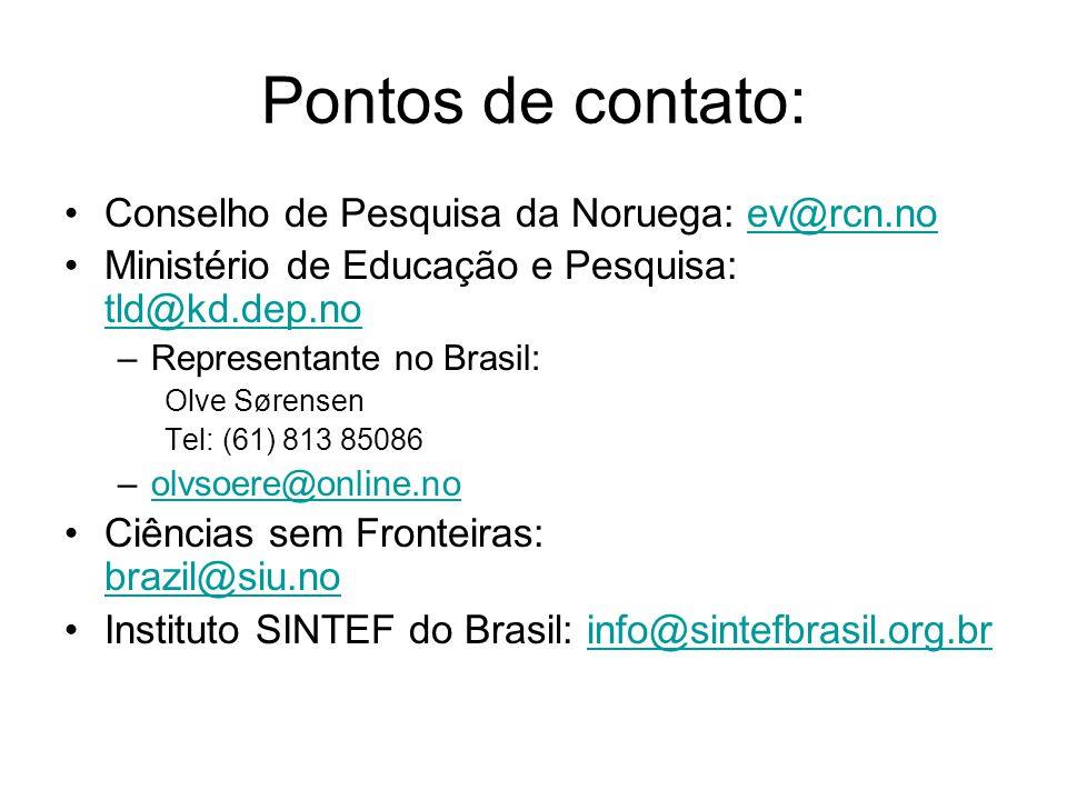 Pontos de contato: •Conselho de Pesquisa da Noruega: ev@rcn.noev@rcn.no •Ministério de Educação e Pesquisa: tld@kd.dep.no tld@kd.dep.no –Representante no Brasil: Olve Sørensen Tel: (61) 813 85086 –olvsoere@online.noolvsoere@online.no •Ciências sem Fronteiras: brazil@siu.no brazil@siu.no •Instituto SINTEF do Brasil: info@sintefbrasil.org.brinfo@sintefbrasil.org.br