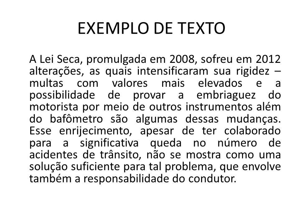 EXEMPLO DE TEXTO A Lei Seca, promulgada em 2008, sofreu em 2012 alterações, as quais intensificaram sua rigidez – multas com valores mais elevados e a