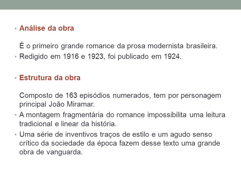 • Análise da obra É o primeiro grande romance da prosa modernista brasileira. • Redigido em 1916 e 1923, foi publicado em 1924. • Estrutura da obra Co