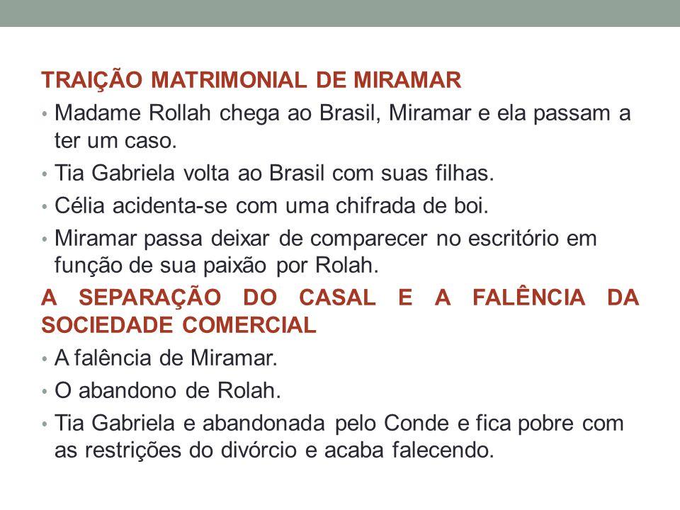TRAIÇÃO MATRIMONIAL DE MIRAMAR • Madame Rollah chega ao Brasil, Miramar e ela passam a ter um caso. • Tia Gabriela volta ao Brasil com suas filhas. •