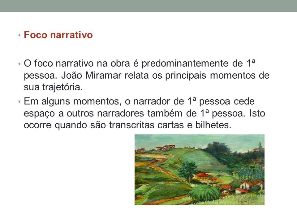 • Foco narrativo • O foco narrativo na obra é predominantemente de 1ª pessoa. João Miramar relata os principais momentos de sua trajetória. • Em algun