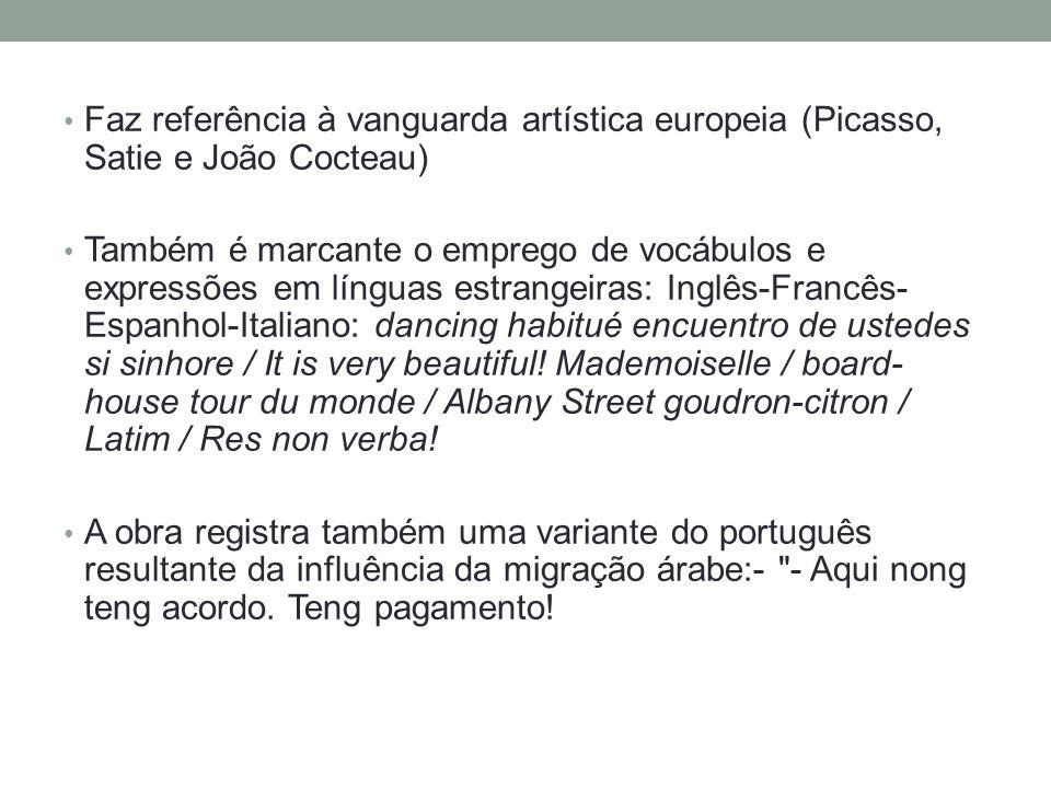 • Faz referência à vanguarda artística europeia (Picasso, Satie e João Cocteau) • Também é marcante o emprego de vocábulos e expressões em línguas est