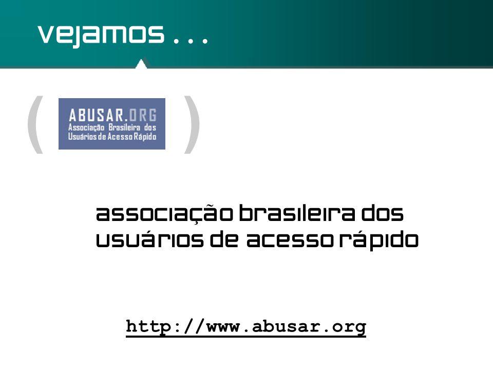 ( ) vejamos... http://www.abusar.org associação brasileira dos usuários de acesso rápido