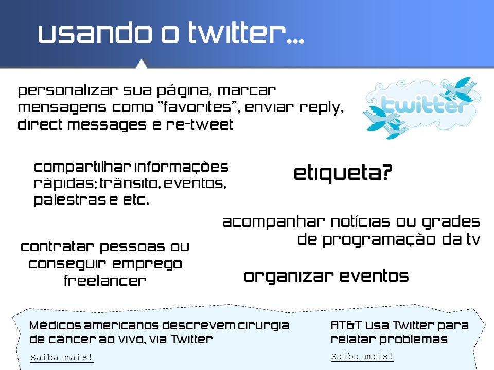 """usando o twitter... personalizar sua página, marcar mensagens como """"favorites"""", enviar reply, direct messages e re-tweet compartilhar informações rápi"""