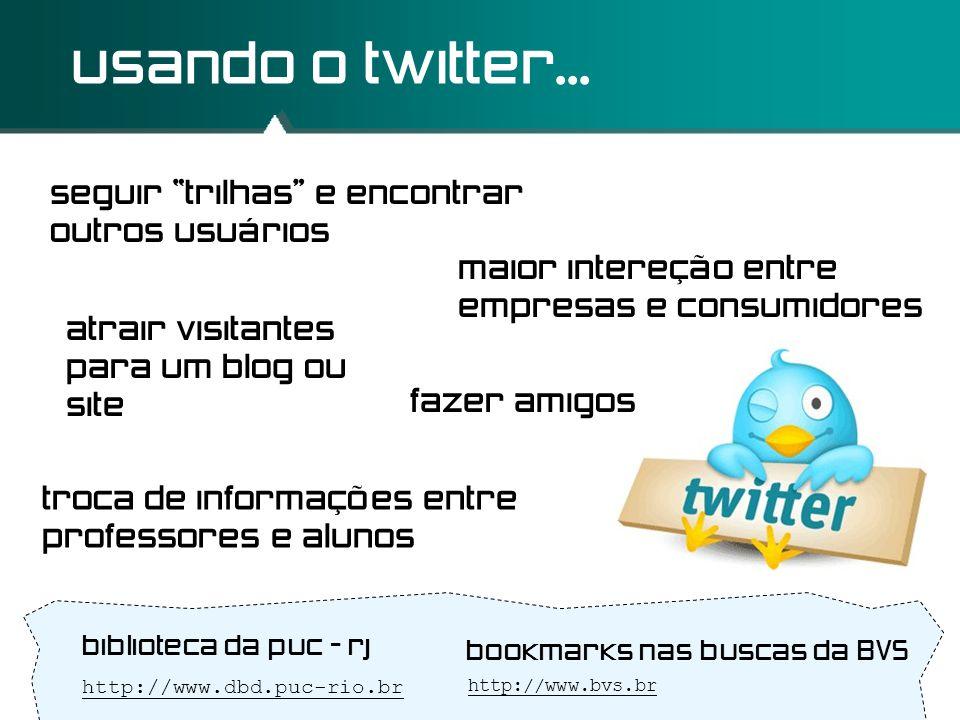 """usando o twitter... troca de informações entre professores e alunos seguir """"trilhas"""" e encontrar outros usuários atrair visitantes para um blog ou sit"""
