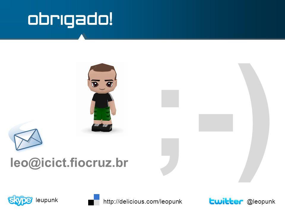 ;-) obrigado! leo@icict.fiocruz.br leupunk http://delicious.com/leopunk@leopunk