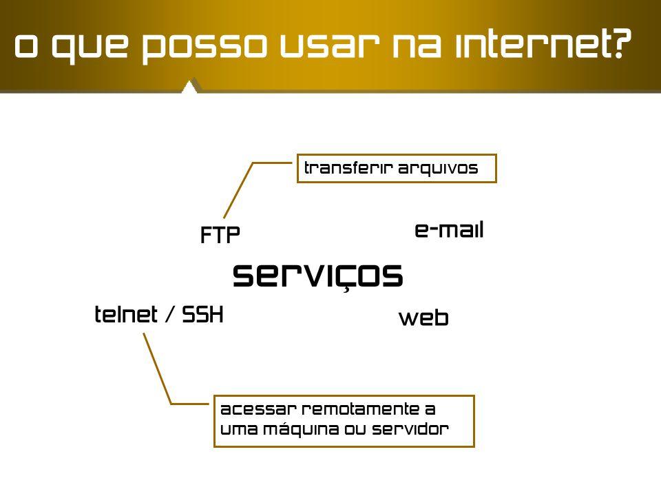 serviços web e-mail telnet / SSH o que posso usar na internet? acessar remotamente a uma máquina ou servidor FTP transferir arquivos