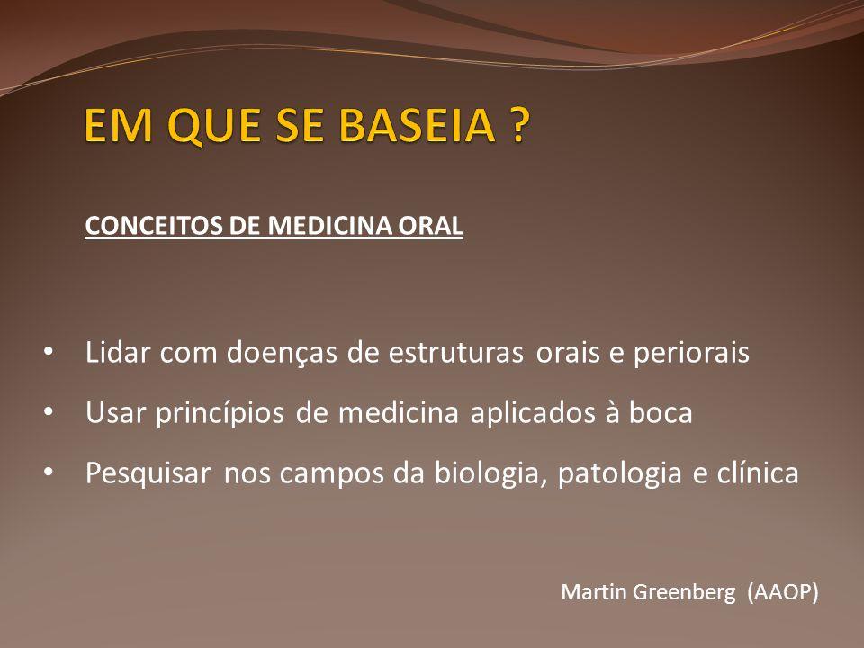 CONCEITOS DE MEDICINA ORAL • Lidar com doenças de estruturas orais e periorais • Usar princípios de medicina aplicados à boca • Pesquisar nos campos d