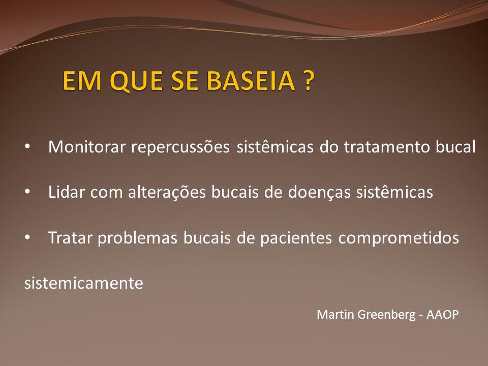 • Monitorar repercussões sistêmicas do tratamento bucal • Lidar com alterações bucais de doenças sistêmicas • Tratar problemas bucais de pacientes comprometidos sistemicamente Martin Greenberg - AAOP