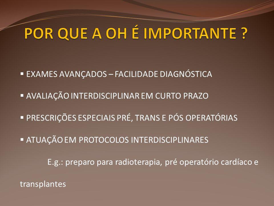  EXAMES AVANÇADOS – FACILIDADE DIAGNÓSTICA  AVALIAÇÃO INTERDISCIPLINAR EM CURTO PRAZO  PRESCRIÇÕES ESPECIAIS PRÉ, TRANS E PÓS OPERATÓRIAS  ATUAÇÃO EM PROTOCOLOS INTERDISCIPLINARES E.g.: preparo para radioterapia, pré operatório cardíaco e transplantes