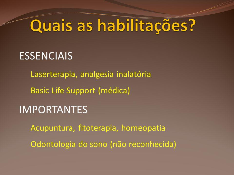 ESSENCIAIS Laserterapia, analgesia inalatória Basic Life Support (médica) IMPORTANTES Acupuntura, fitoterapia, homeopatia Odontologia do sono (não rec