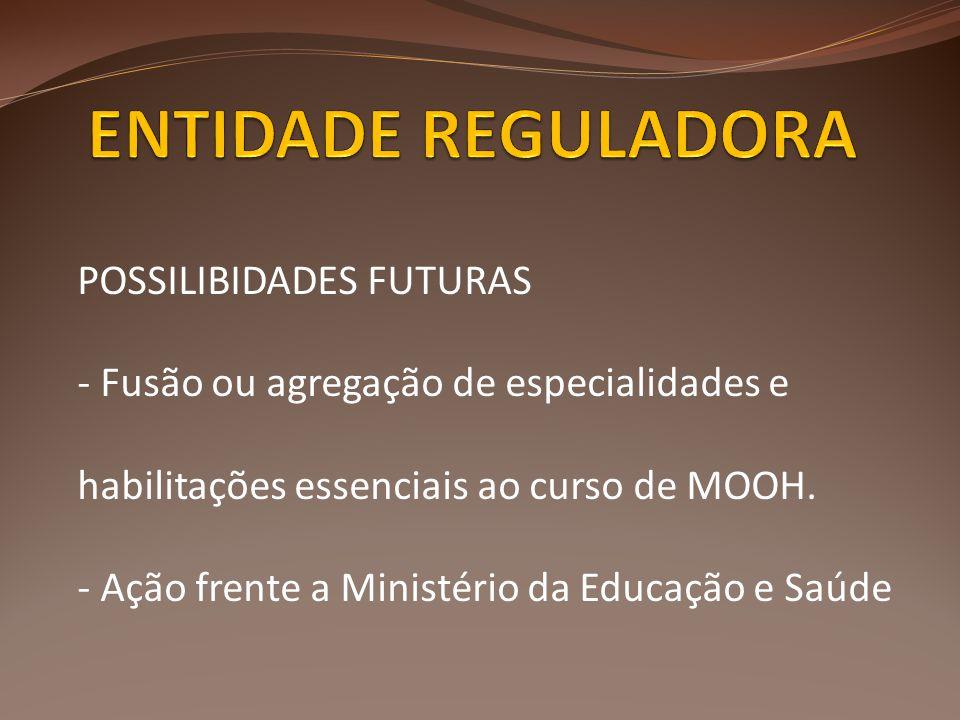 POSSILIBIDADES FUTURAS - Fusão ou agregação de especialidades e habilitações essenciais ao curso de MOOH. - Ação frente a Ministério da Educação e Saú