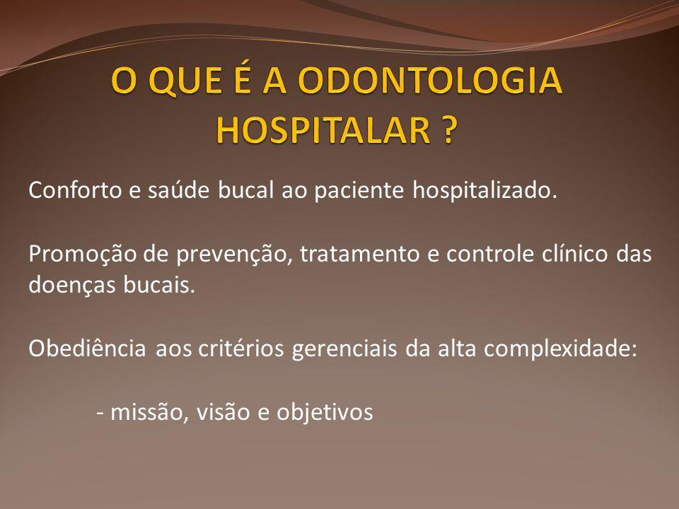 Conforto e saúde bucal ao paciente hospitalizado. Promoção de prevenção, tratamento e controle clínico das doenças bucais. Obediência aos critérios ge