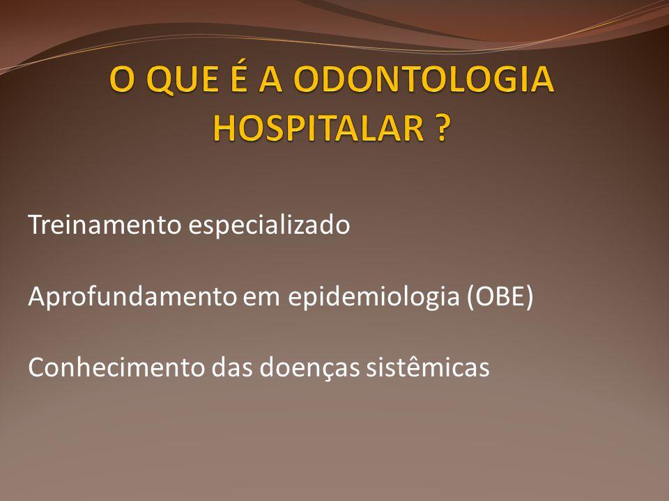 Treinamento especializado Aprofundamento em epidemiologia (OBE) Conhecimento das doenças sistêmicas