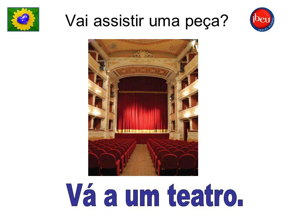Vai assistir uma peça?