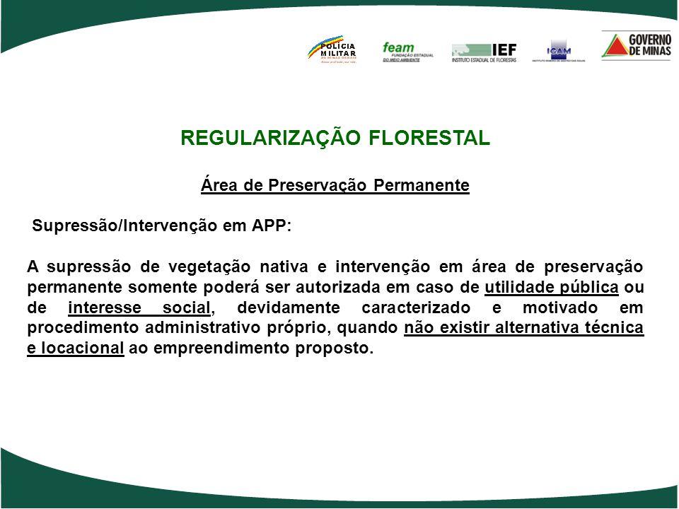 REGULARIZAÇÃO FLORESTAL Área de Preservação Permanente Supressão/Intervenção em APP: A supressão de vegetação nativa e intervenção em área de preserva