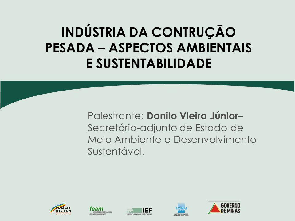 Palestrante: Danilo Vieira Júnior – Secretário-adjunto de Estado de Meio Ambiente e Desenvolvimento Sustentável. INDÚSTRIA DA CONTRUÇÃO PESADA – ASPEC