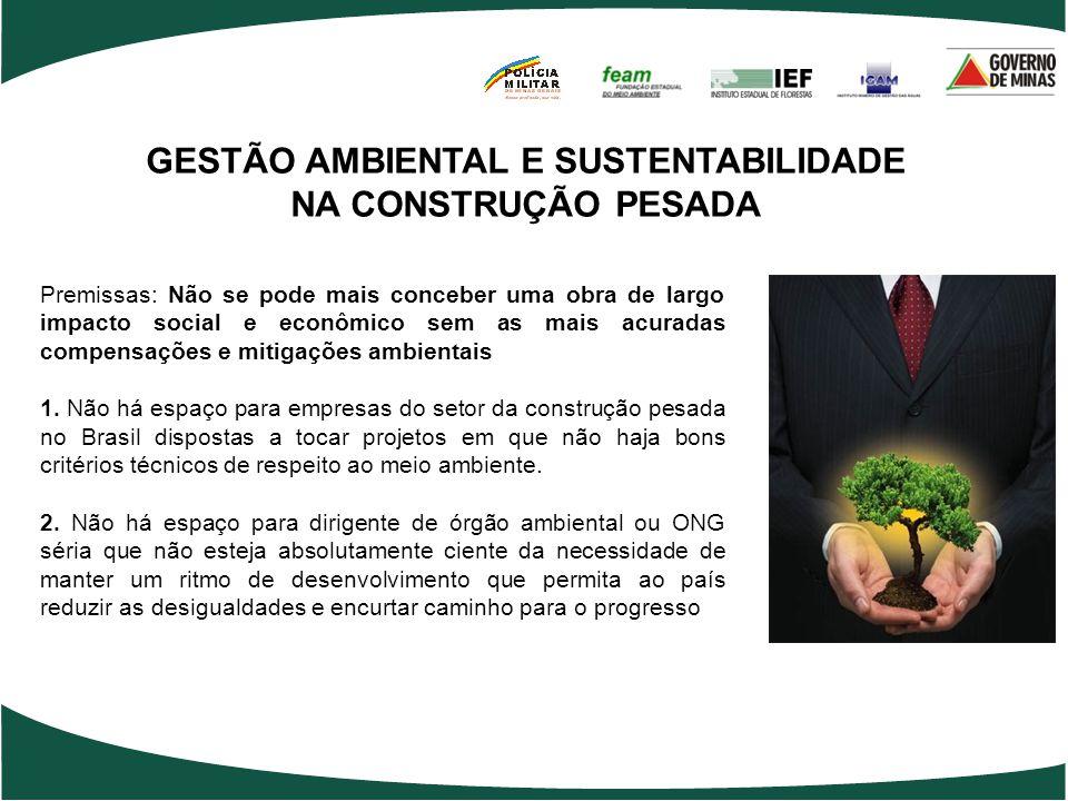 GESTÃO AMBIENTAL E SUSTENTABILIDADE NA CONSTRUÇÃO PESADA Premissas: Não se pode mais conceber uma obra de largo impacto social e econômico sem as mais