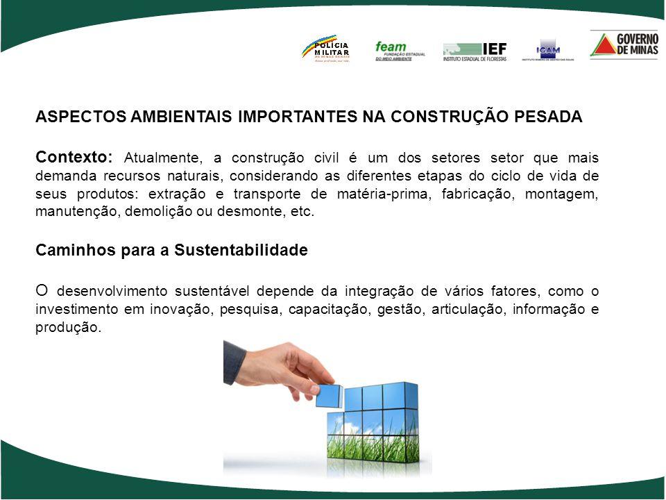 ASPECTOS AMBIENTAIS IMPORTANTES NA CONSTRUÇÃO PESADA Contexto: Atualmente, a construção civil é um dos setores setor que mais demanda recursos naturai