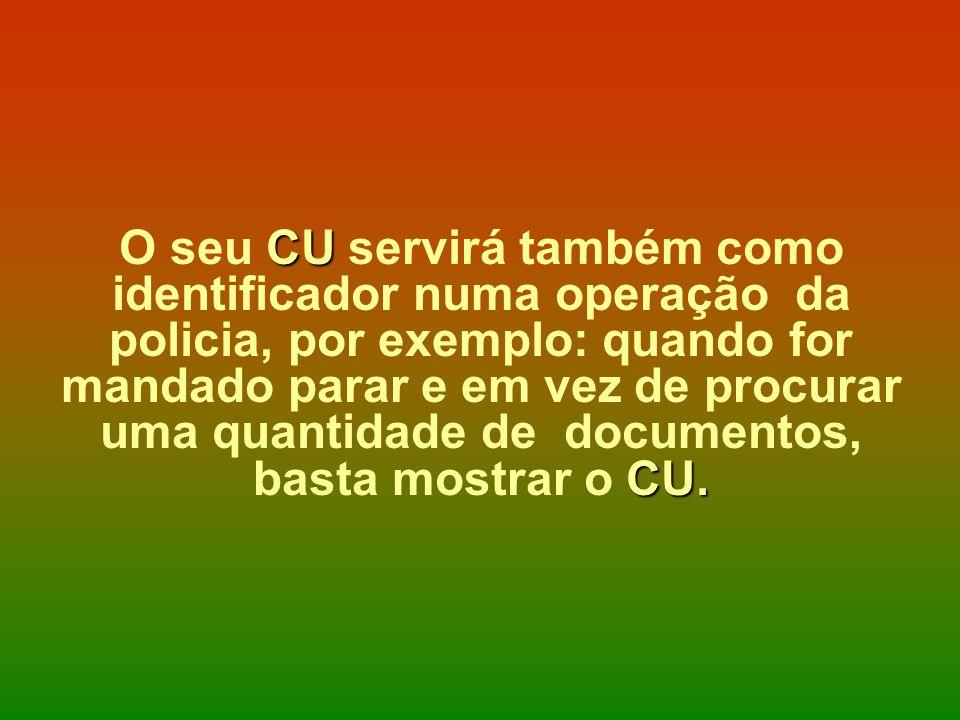 CU CU. O seu CU servirá também como identificador numa operação da policia, por exemplo: quando for mandado parar e em vez de procurar uma quantidade